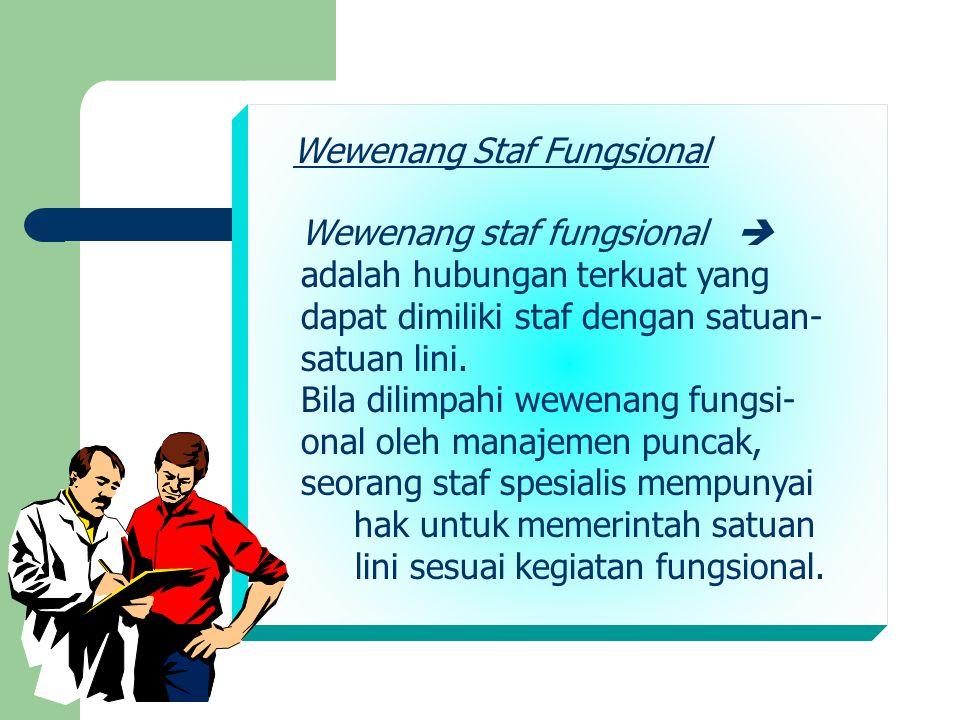 Wewenang staf fungsional  adalah hubungan terkuat yang