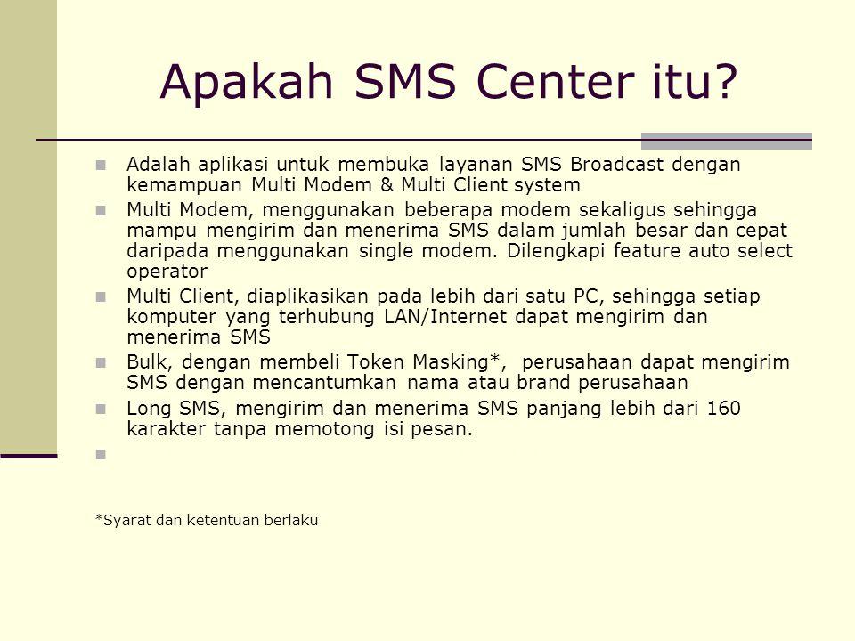 Apakah SMS Center itu Adalah aplikasi untuk membuka layanan SMS Broadcast dengan kemampuan Multi Modem & Multi Client system.