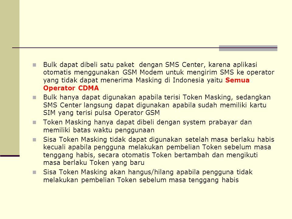Bulk dapat dibeli satu paket dengan SMS Center, karena aplikasi otomatis menggunakan GSM Modem untuk mengirim SMS ke operator yang tidak dapat menerima Masking di Indonesia yaitu Semua Operator CDMA