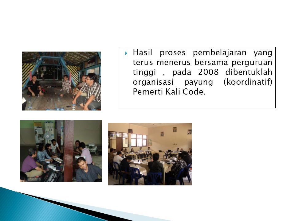 Hasil proses pembelajaran yang terus menerus bersama perguruan tinggi , pada 2008 dibentuklah organisasi payung (koordinatif) Pemerti Kali Code.
