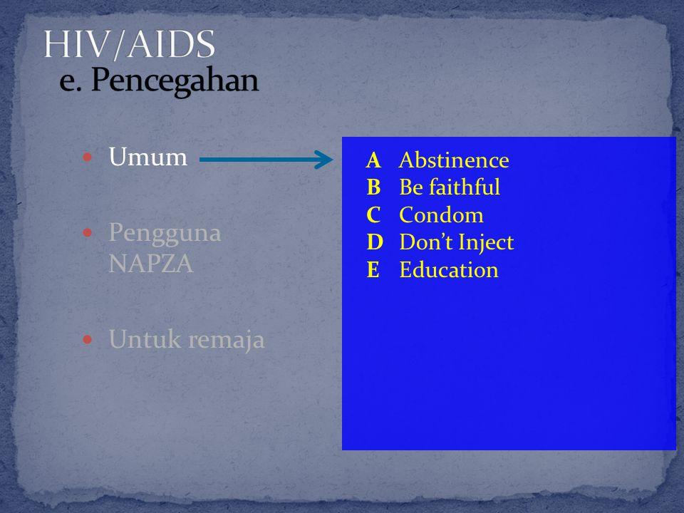 HIV/AIDS e. Pencegahan Umum Pengguna NAPZA Untuk remaja A Abstinence