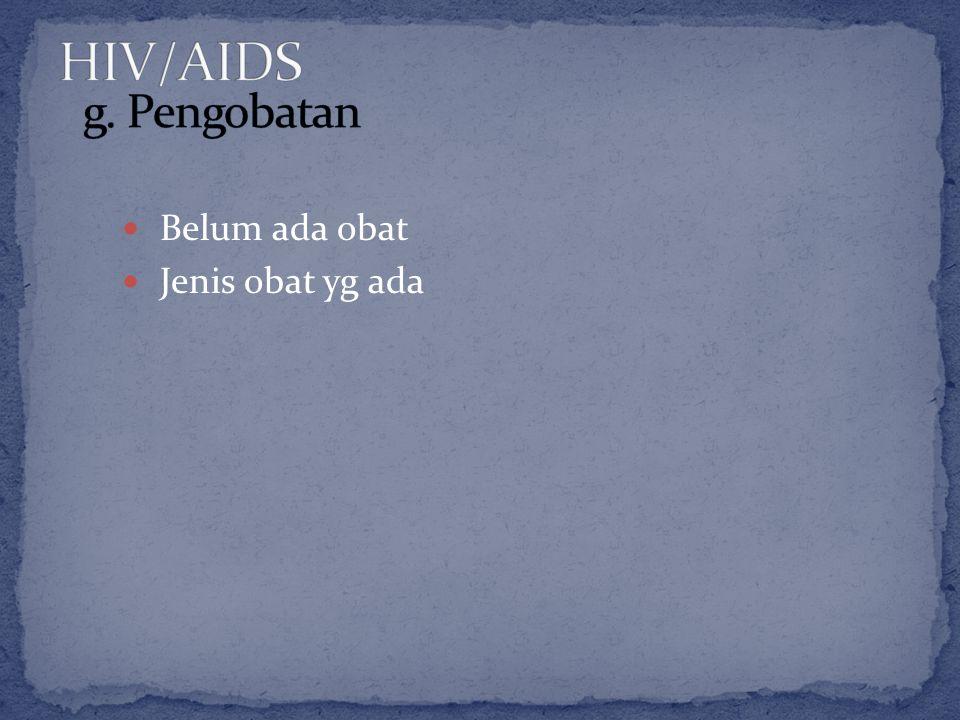 HIV/AIDS g. Pengobatan Belum ada obat Jenis obat yg ada