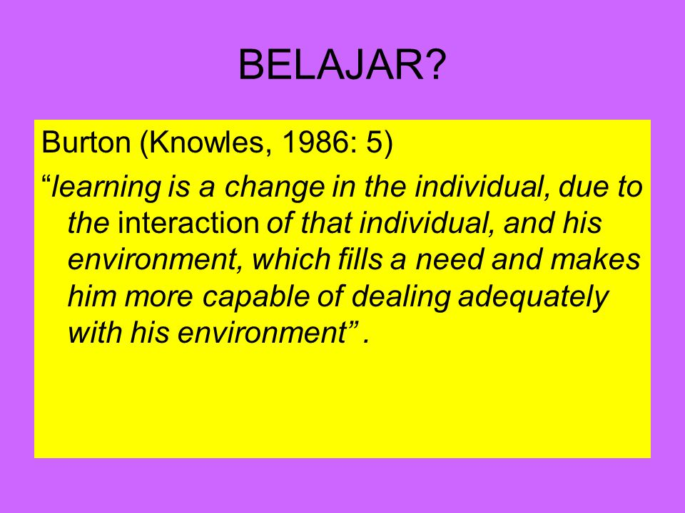BELAJAR Burton (Knowles, 1986: 5)