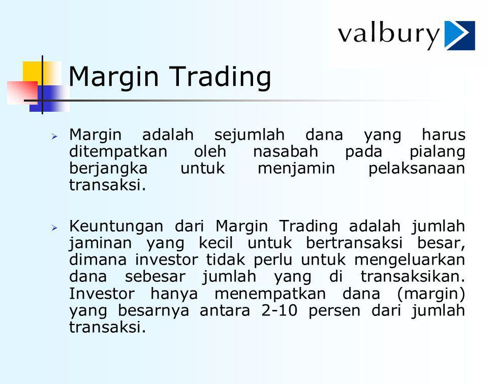 Margin Trading Margin adalah sejumlah dana yang harus ditempatkan oleh nasabah pada pialang berjangka untuk menjamin pelaksanaan transaksi.