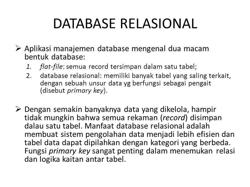 DATABASE RELASIONAL Aplikasi manajemen database mengenal dua macam bentuk database: flat-file: semua record tersimpan dalam satu tabel;