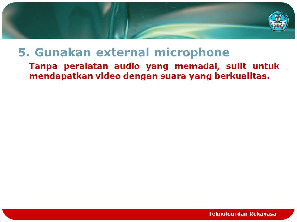 Gunakan external microphone
