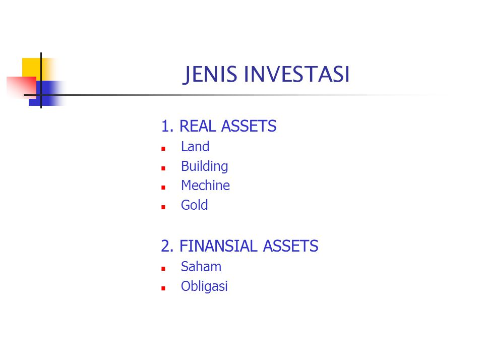 JENIS INVESTASI 1. REAL ASSETS 2. FINANSIAL ASSETS Land Building