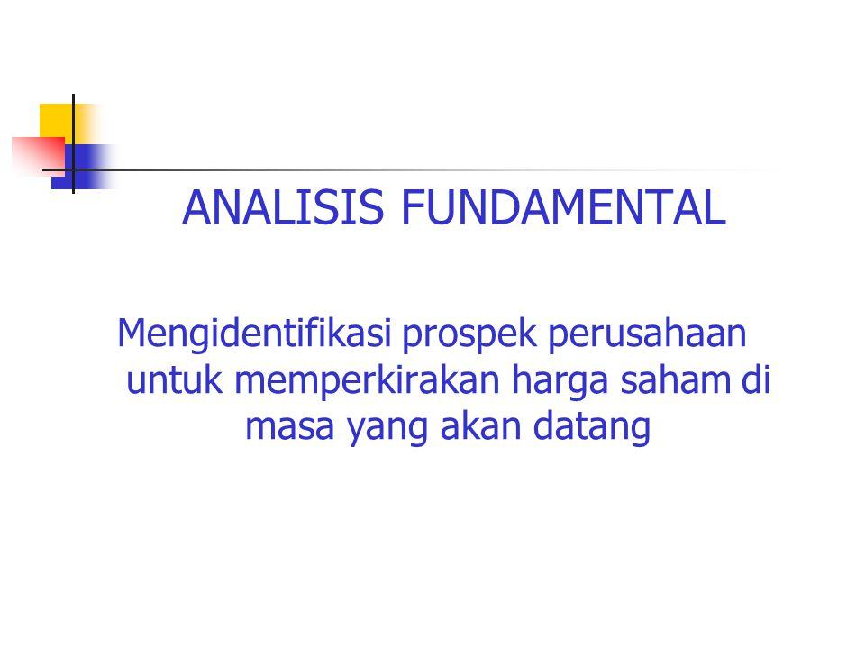 ANALISIS FUNDAMENTAL Mengidentifikasi prospek perusahaan untuk memperkirakan harga saham di masa yang akan datang.