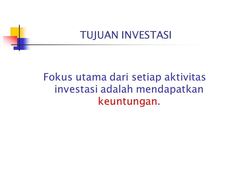 TUJUAN INVESTASI Fokus utama dari setiap aktivitas investasi adalah mendapatkan keuntungan.