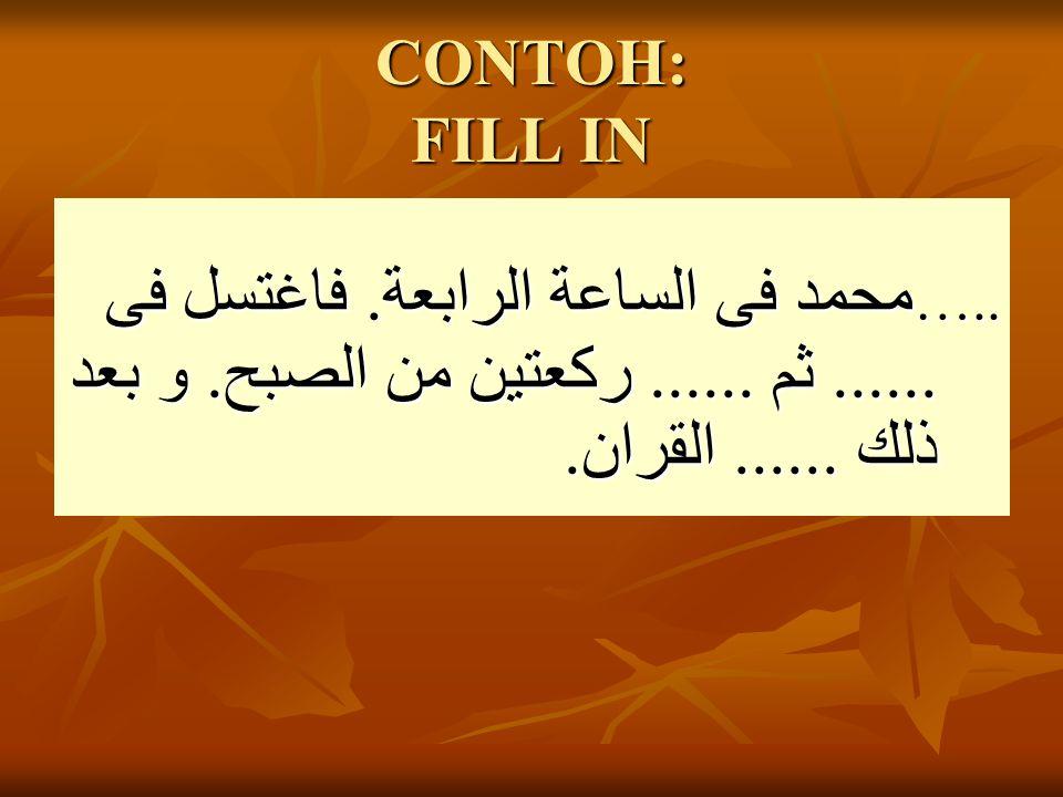 CONTOH: FILL IN …..محمد فى الساعة الرابعة. فاغتسل فى ......