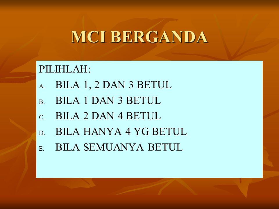 MCI BERGANDA PILIHLAH: BILA 1, 2 DAN 3 BETUL BILA 1 DAN 3 BETUL