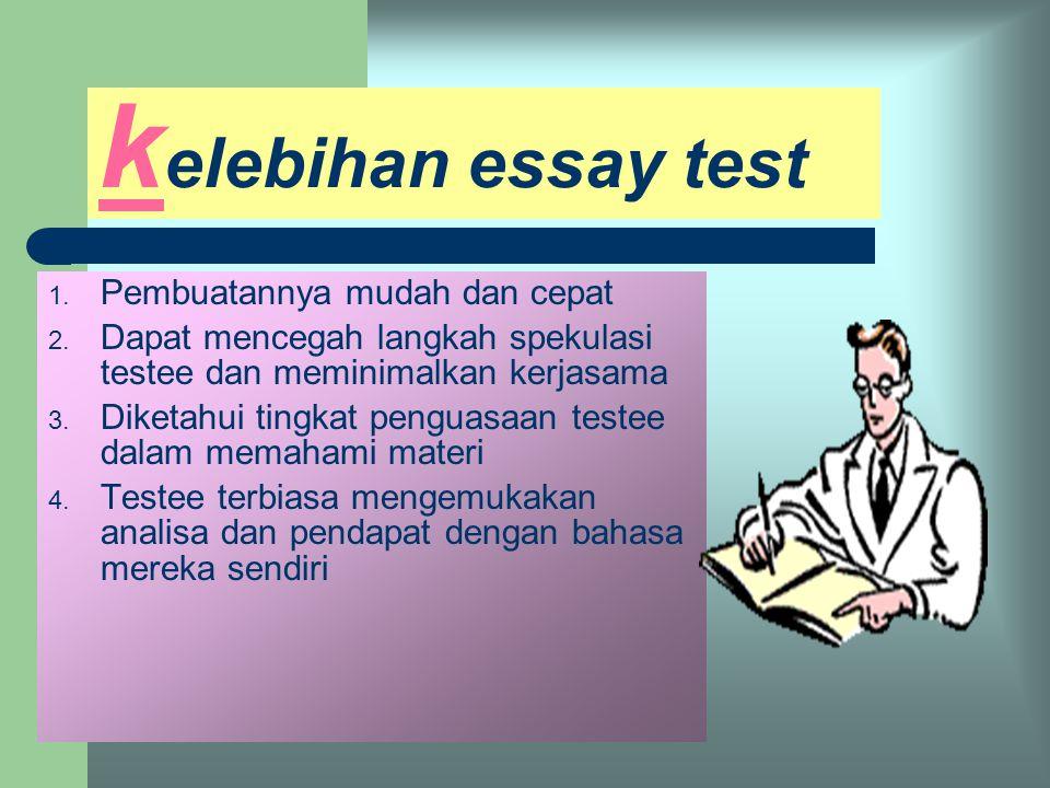 kelebihan essay test Pembuatannya mudah dan cepat