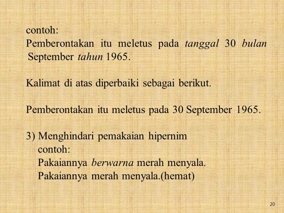 contoh: Pemberontakan itu meletus pada tanggal 30 bulan September tahun 1965. Kalimat di atas diperbaiki sebagai berikut.