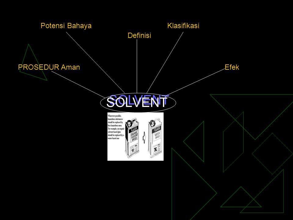Potensi Bahaya Klasifikasi Definisi PROSEDUR Aman Efek SOLVENT SOLVENT