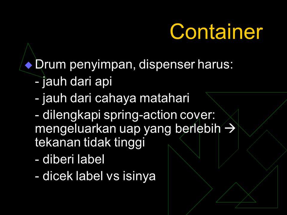 Container Drum penyimpan, dispenser harus: - jauh dari api