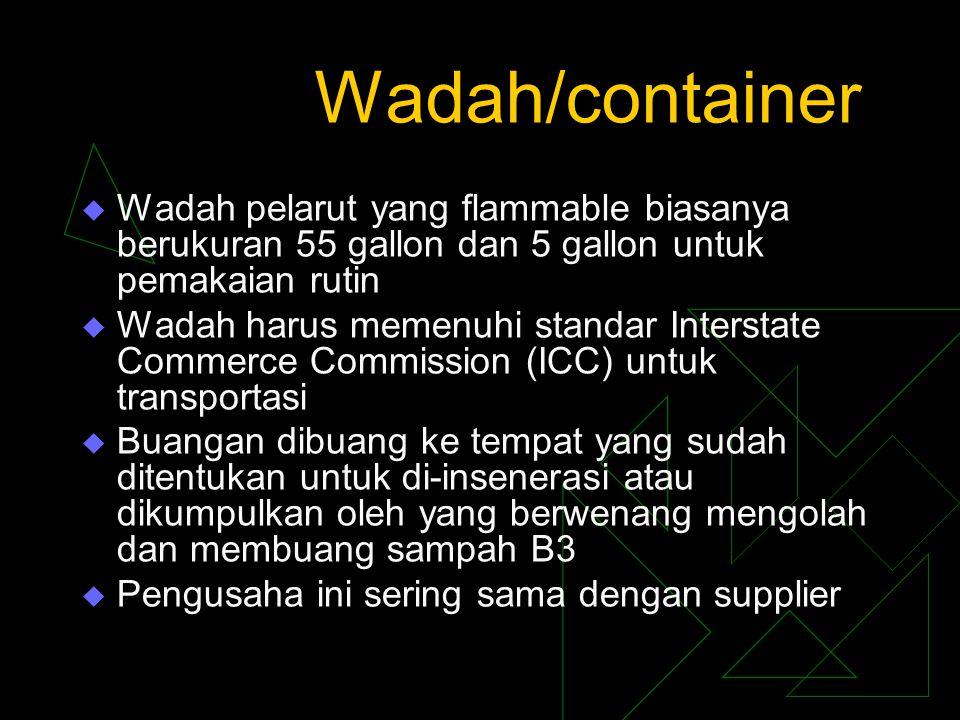Wadah/container Wadah pelarut yang flammable biasanya berukuran 55 gallon dan 5 gallon untuk pemakaian rutin.