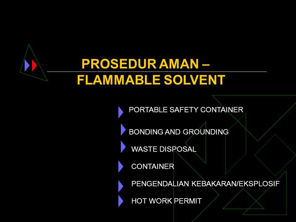 PROSEDUR AMAN – FLAMMABLE SOLVENT