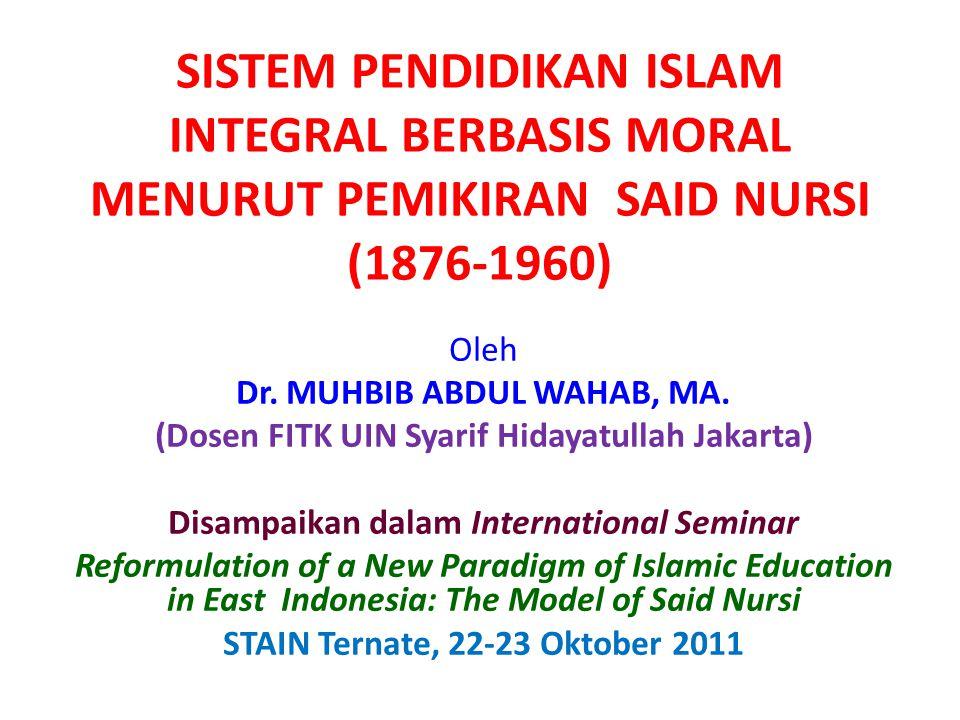 SISTEM PENDIDIKAN ISLAM INTEGRAL BERBASIS MORAL MENURUT PEMIKIRAN SAID NURSI (1876-1960)
