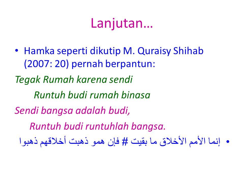 Lanjutan… Hamka seperti dikutip M. Quraisy Shihab (2007: 20) pernah berpantun: Tegak Rumah karena sendi.
