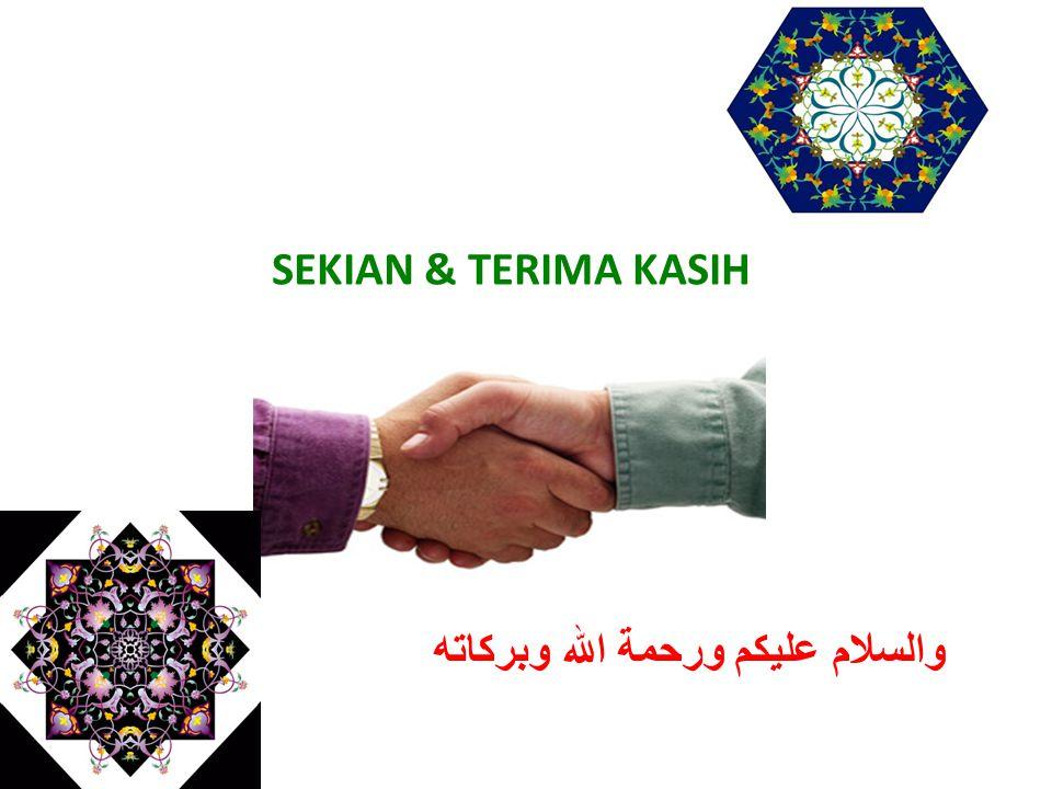 SEKIAN & TERIMA KASIH والسلام عليكم ورحمة الله وبركاته