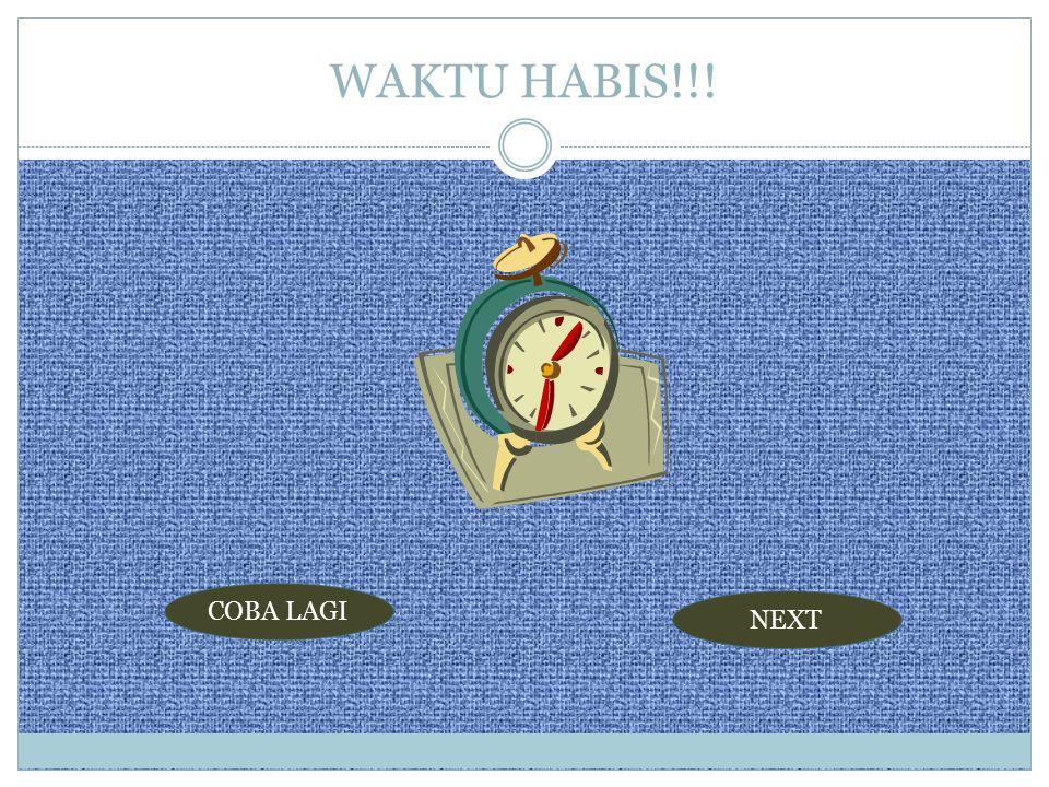 WAKTU HABIS!!! COBA LAGI NEXT