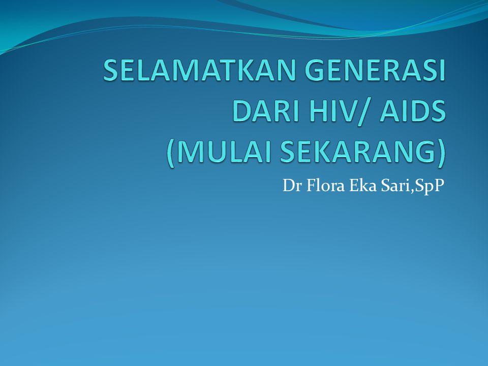 SELAMATKAN GENERASI DARI HIV/ AIDS (MULAI SEKARANG)
