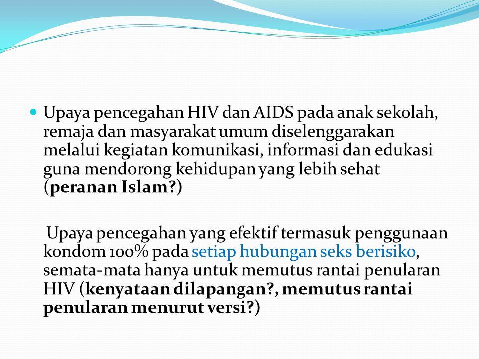 Upaya pencegahan HIV dan AIDS pada anak sekolah, remaja dan masyarakat umum diselenggarakan melalui kegiatan komunikasi, informasi dan edukasi guna mendorong kehidupan yang lebih sehat (peranan Islam )