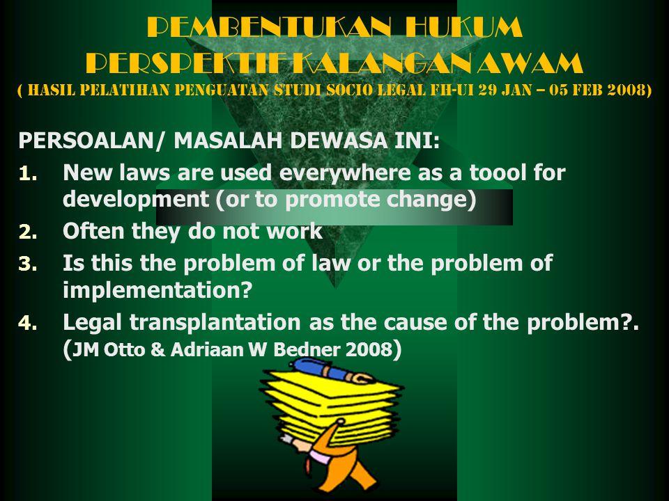 PEMBENTUKAN HUKUM PERSPEKTIF KALANGAN AWAM ( Hasil Pelatihan Penguatan Studi Socio Legal FH-UI 29 jan -- 05 Feb 2008)