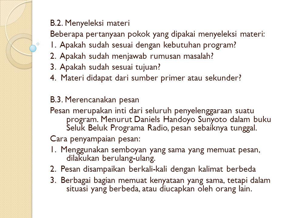 B.2. Menyeleksi materi Beberapa pertanyaan pokok yang dipakai menyeleksi materi: 1. Apakah sudah sesuai dengan kebutuhan program