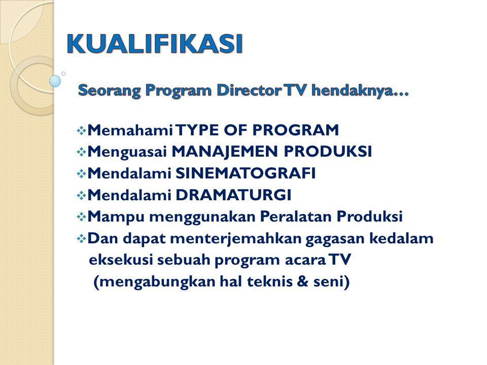 KUALIFIKASI Seorang Program Director TV hendaknya…