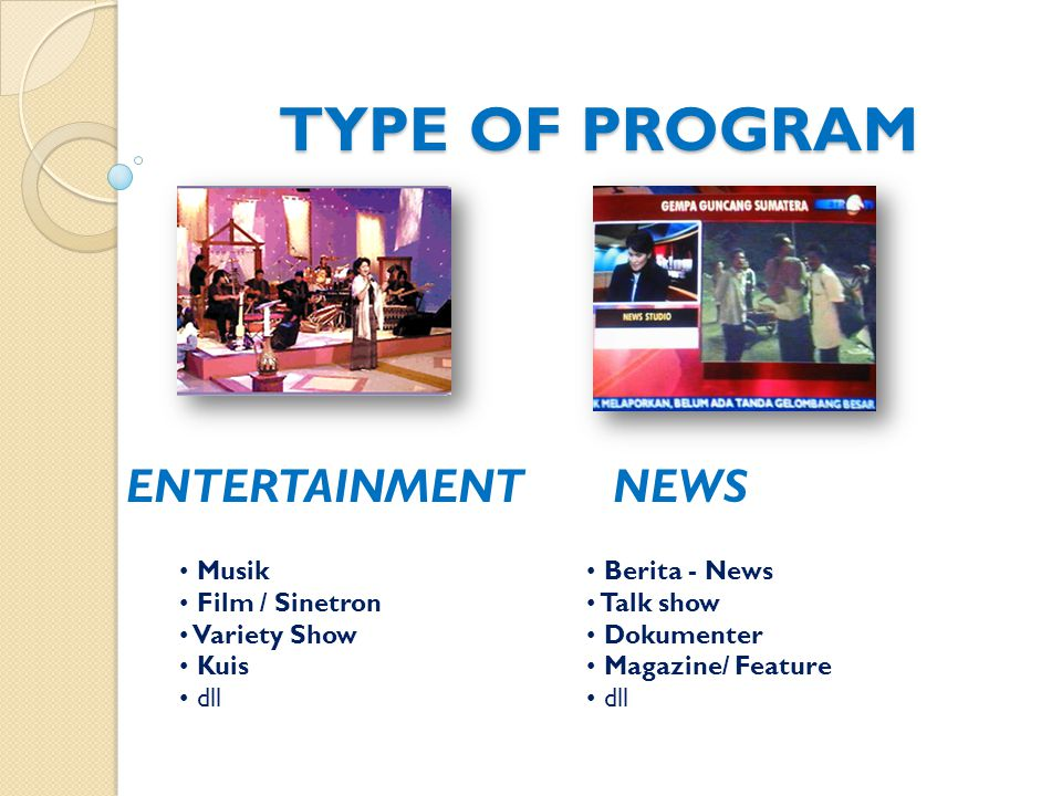 TYPE OF PROGRAM ENTERTAINMENT NEWS NEWS Musik Film / Sinetron