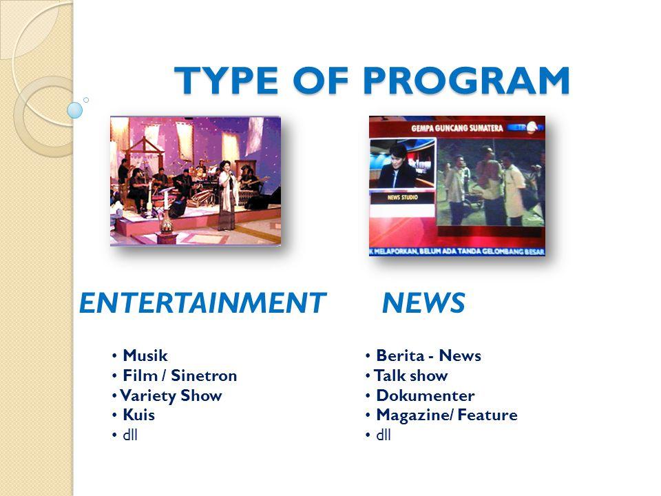 TYPE OF PROGRAM ENTERTAINMENT NEWS NEWS Musik Film / Sinetron