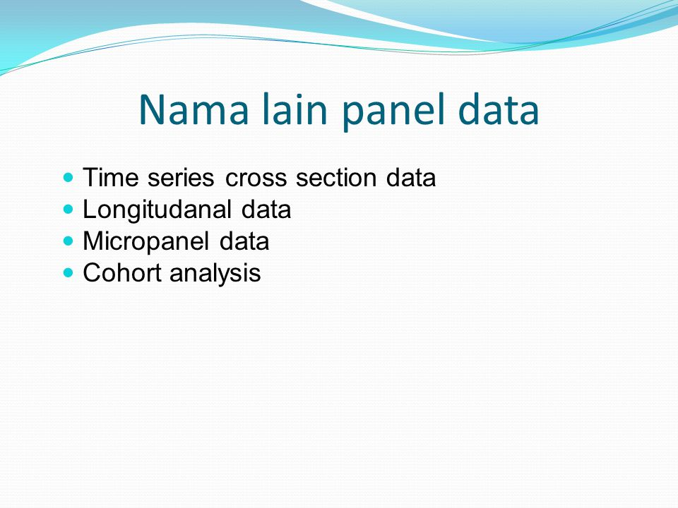 Nama lain panel data Time series cross section data Longitudanal data