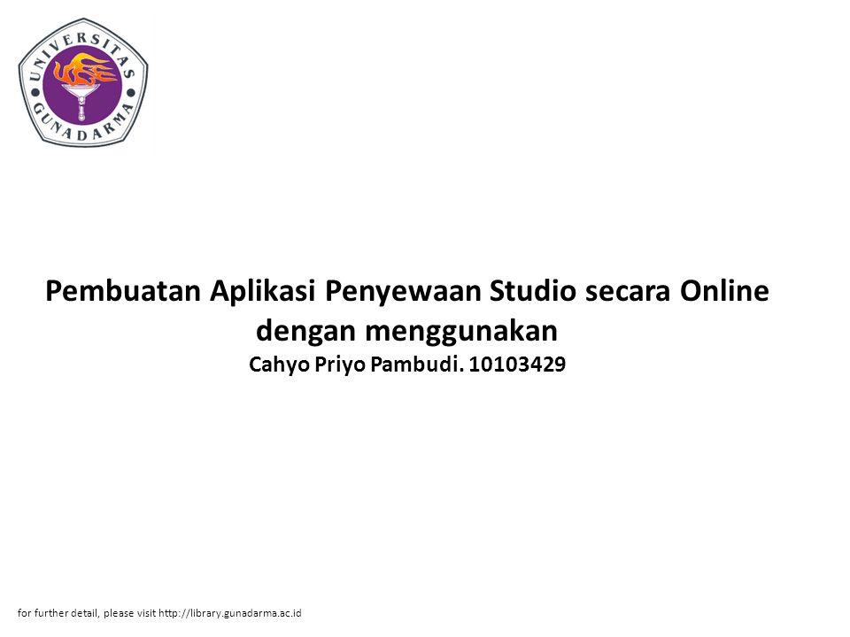 Pembuatan Aplikasi Penyewaan Studio secara Online dengan menggunakan Cahyo Priyo Pambudi. 10103429