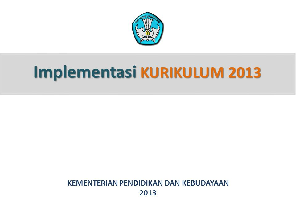 Implementasi KURIKULUM 2013 KEMENTERIAN PENDIDIKAN DAN KEBUDAYAAN