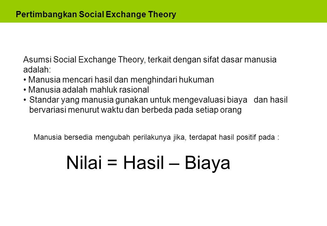 Nilai = Hasil – Biaya Pertimbangkan Social Exchange Theory