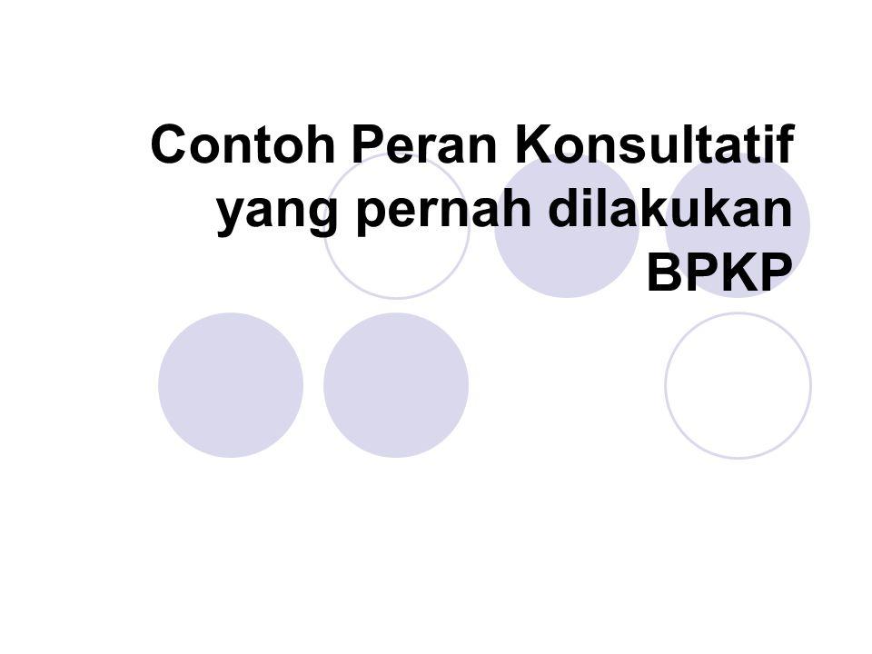 Contoh Peran Konsultatif yang pernah dilakukan BPKP