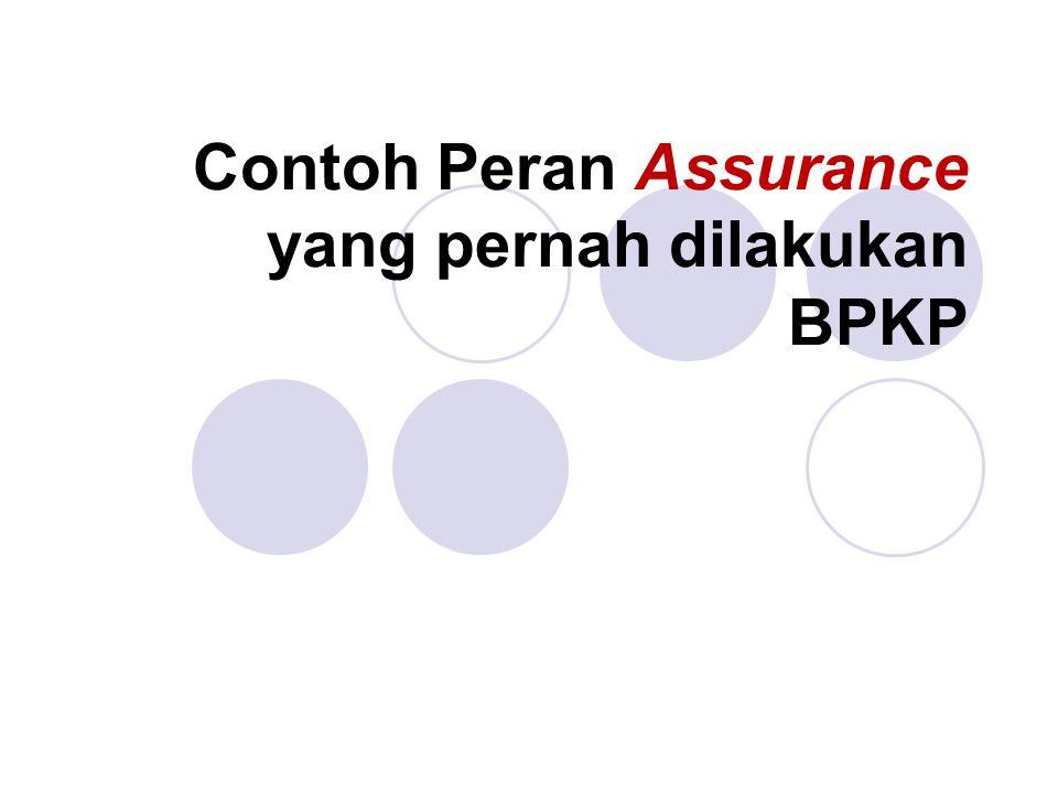 Contoh Peran Assurance yang pernah dilakukan BPKP