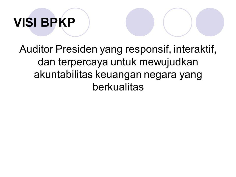 VISI BPKP Auditor Presiden yang responsif, interaktif, dan terpercaya untuk mewujudkan akuntabilitas keuangan negara yang berkualitas.