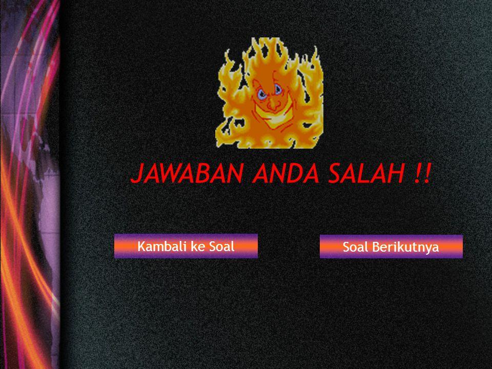 JAWABAN ANDA SALAH !! Kambali ke Soal Soal Berikutnya