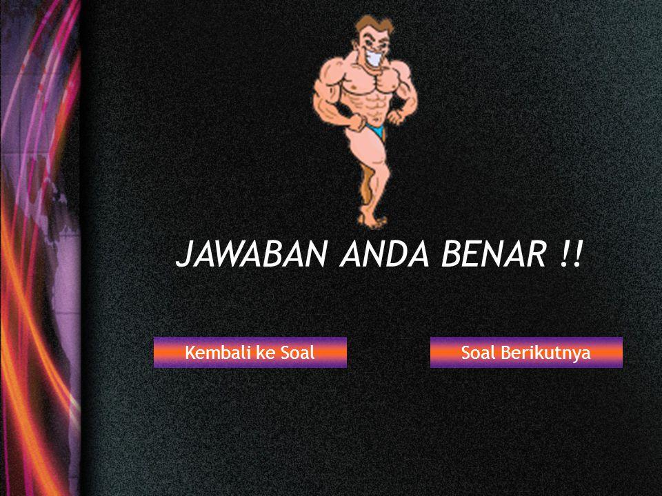 JAWABAN ANDA BENAR !! Kembali ke Soal Soal Berikutnya