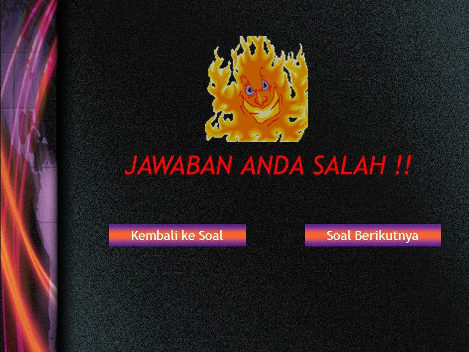 JAWABAN ANDA SALAH !! Kembali ke Soal Soal Berikutnya