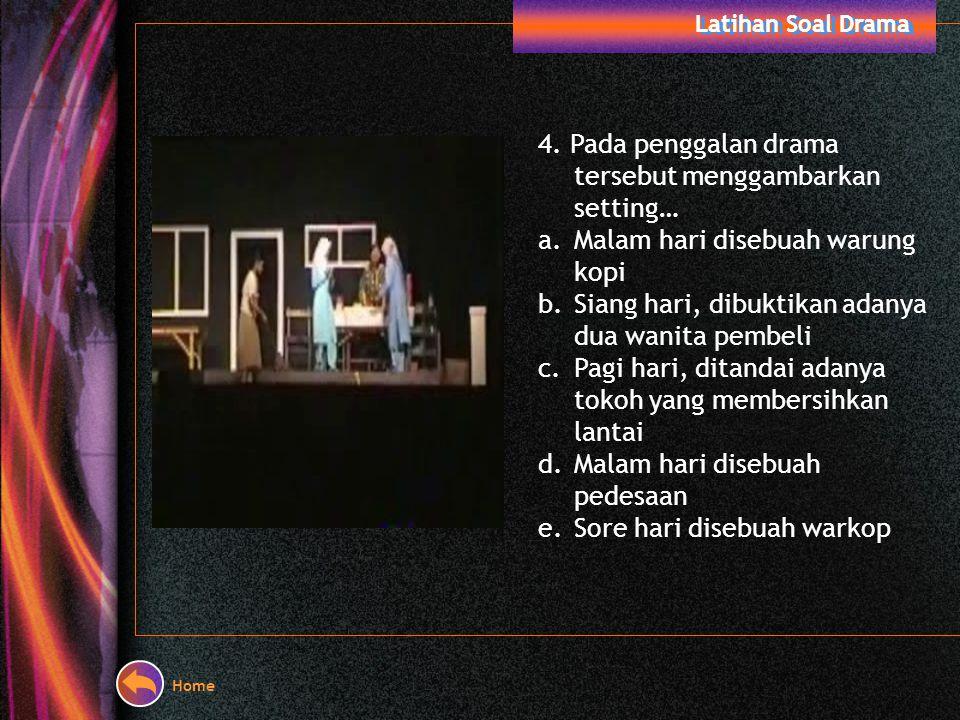 4. Pada penggalan drama tersebut menggambarkan setting…