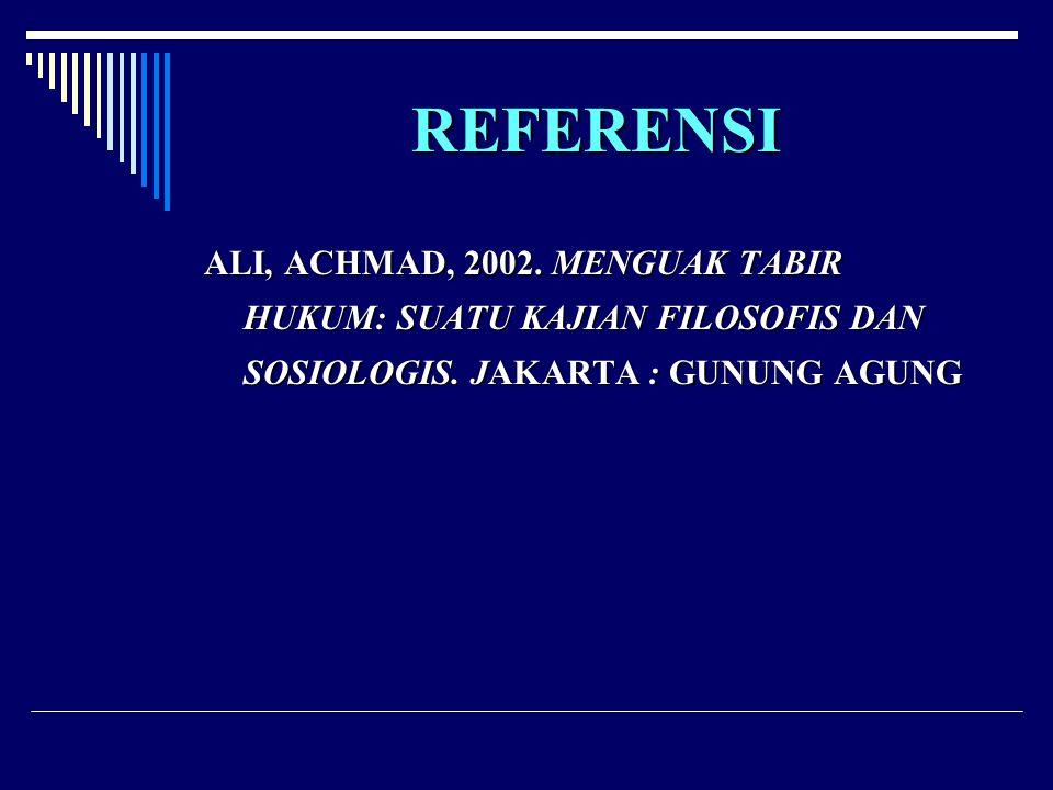 REFERENSI ALI, ACHMAD, 2002. MENGUAK TABIR HUKUM: SUATU KAJIAN FILOSOFIS DAN SOSIOLOGIS.