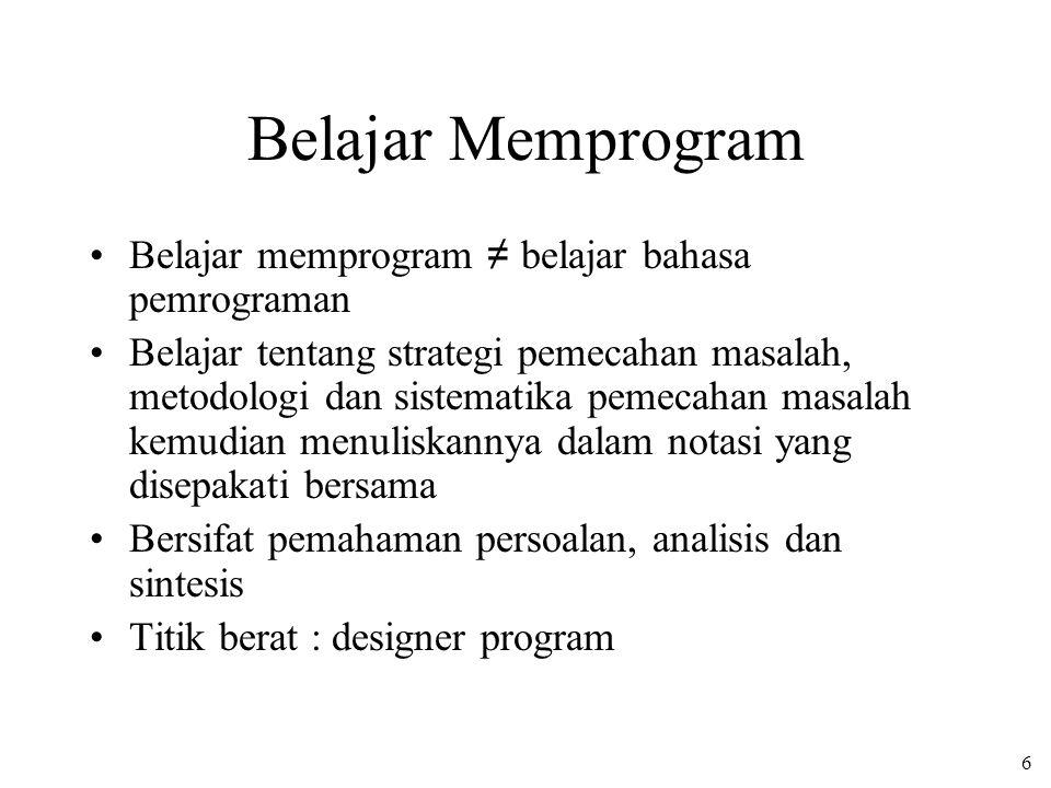 Belajar Memprogram Belajar memprogram ≠ belajar bahasa pemrograman