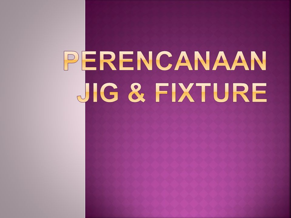 PERENCANAAN JIG & FIXTURE