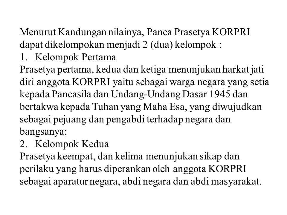 Menurut Kandungan nilainya, Panca Prasetya KORPRI dapat dikelompokan menjadi 2 (dua) kelompok : 1.