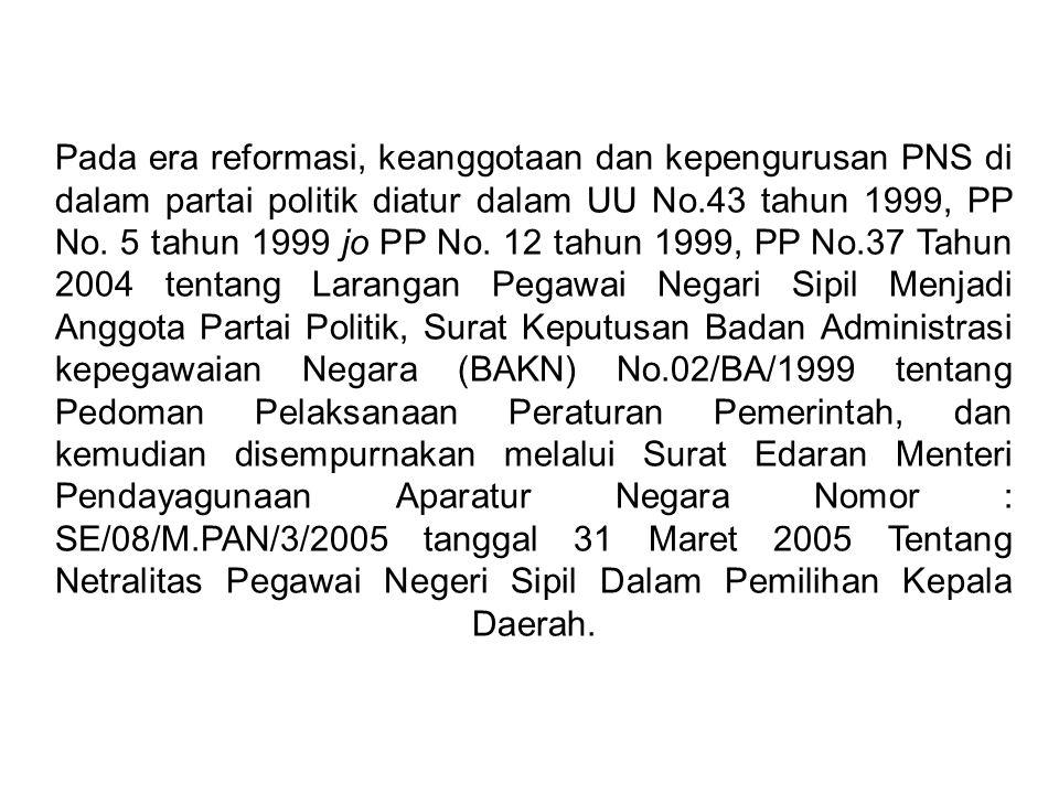 Pada era reformasi, keanggotaan dan kepengurusan PNS di dalam partai politik diatur dalam UU No.43 tahun 1999, PP No.