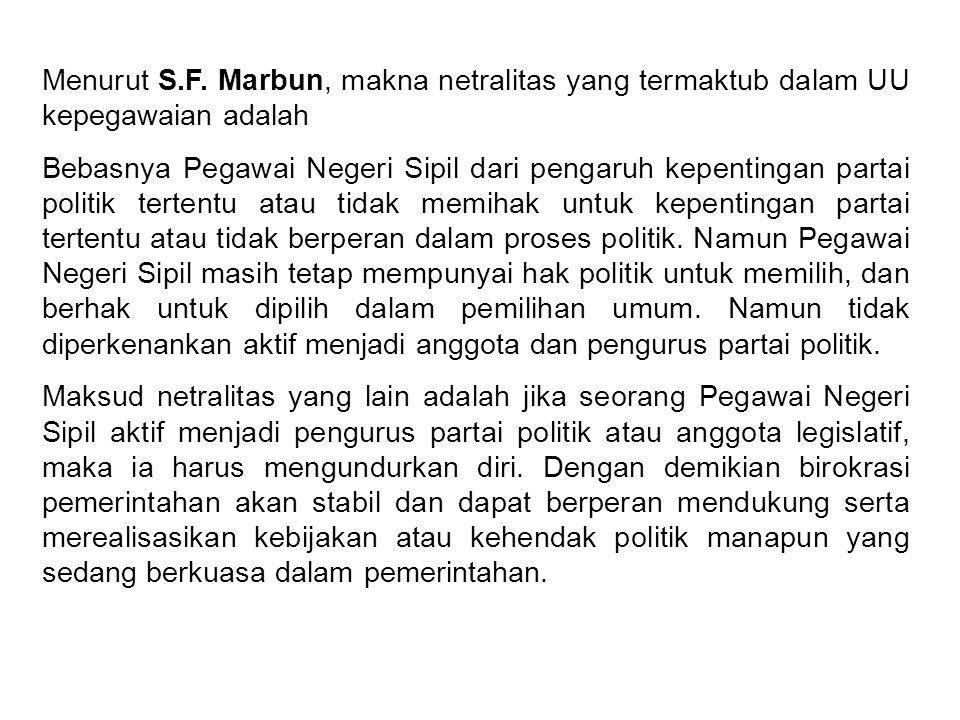 Menurut S.F. Marbun, makna netralitas yang termaktub dalam UU kepegawaian adalah