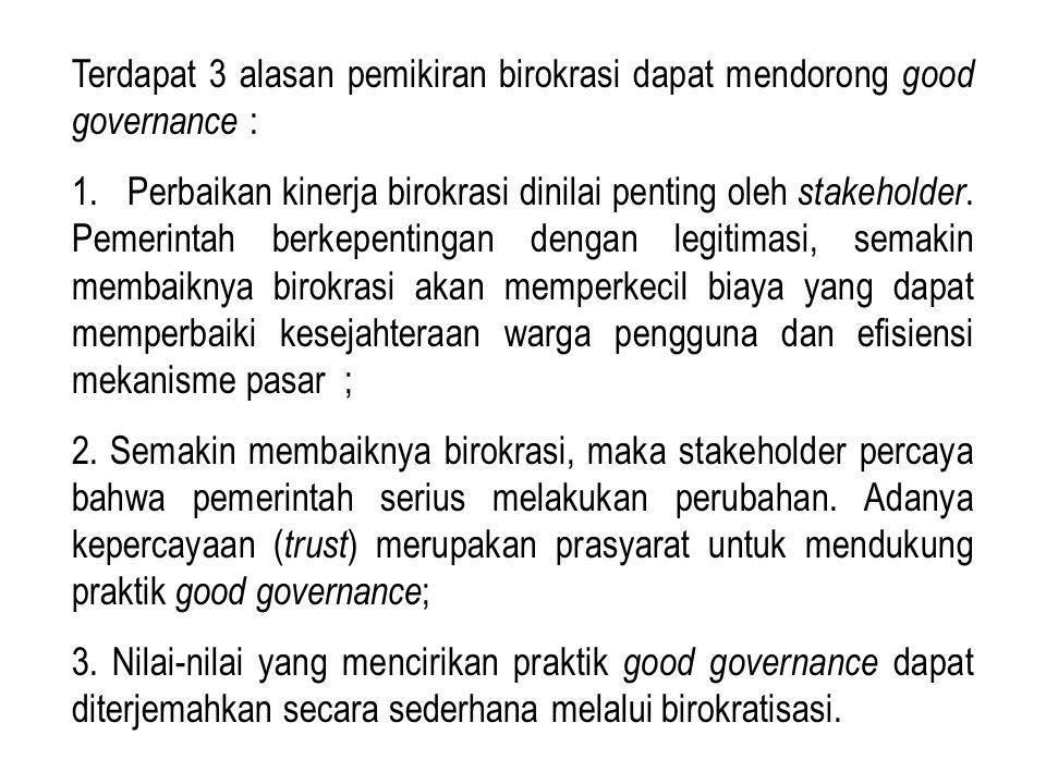 Terdapat 3 alasan pemikiran birokrasi dapat mendorong good governance :